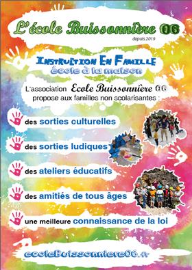 L'association École Buissonnière 06 (Instruction en famille - École à la maison) propose aux familles qui font le choix de ne pas scolariser leurs enfants : des sorties culturelles ou ludiques, des ateliers éducatifs, des amitiés de tous âges, une meilleure connaissance de la loi.